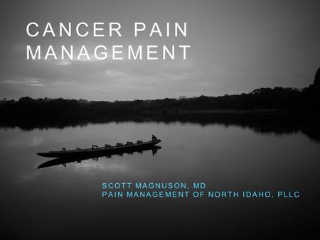 CANCER PAIN MANAGEMENT SCOTT MAGNUSON, MD PAIN MANAGEMENT OF NORTH IDAHO, PLLC.