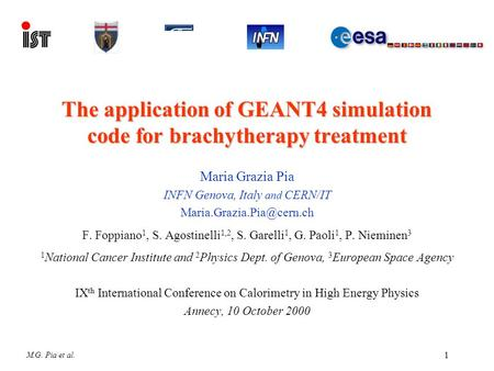 1 M.G. Pia et al. The application of GEANT4 simulation code for brachytherapy treatment Maria Grazia Pia INFN Genova, Italy and CERN/IT