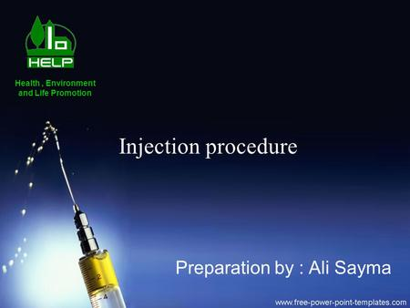 Injection procedure Preparation by : Ali Sayma Health, Environment and Life Promotion.