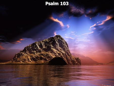 Psalm 103 Psalm 103. Part 1 verses 1 – 2 David invites his own soul to praise the Lord Part 2 verses 3 – 19 David magnifies the great benefits we receive.