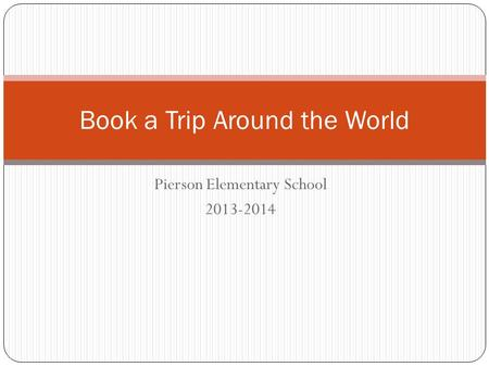 Pierson Elementary School 2013-2014 Book a Trip Around the World.
