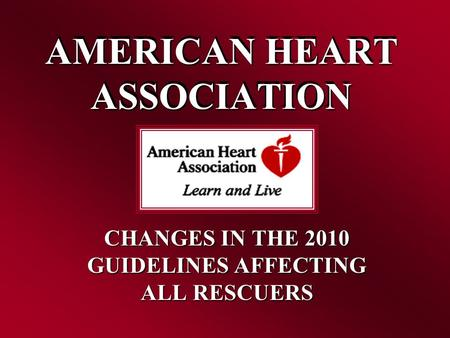 AMERICAN HEART ASSOCIATION CHANGES IN THE 2010 GUIDELINES AFFECTING ALL RESCUERS AMERICAN HEART ASSOCIATION.