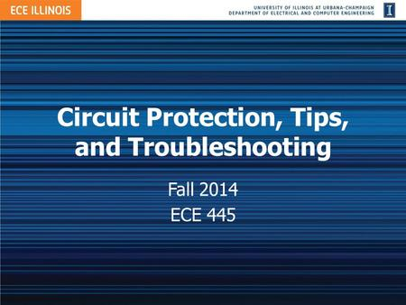 CircuitProtection,Tips, andTroubleshooting Fall 2014 ECE 445.