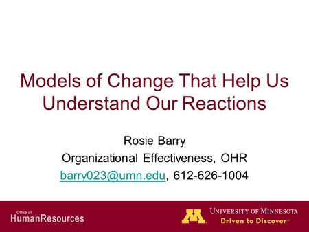 Human Resources Office of Models of Change That Help Us Understand Our Reactions Rosie Barry Organizational Effectiveness, OHR