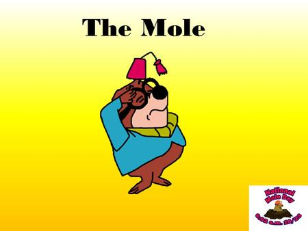 The Mole. What is a mole??? As we have seen in previous chapters the masses of atoms are very small e.g. mass of proton = 1.67 x 10 -27 kg mass of neutron.