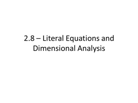 2.8 – Literal Equations and Dimensional Analysis.