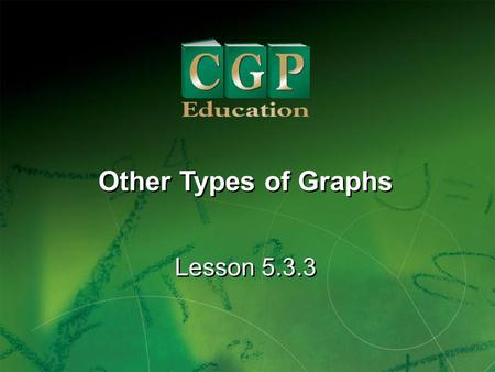1 Lesson 5.3.3 Other Types of Graphs. 2 Lesson 5.3.3 Other Types of Graphs California Standards: Statistics, Data Analysis, and Probability 2.3 Analyze.
