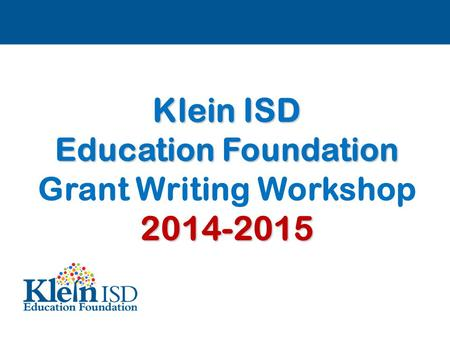 Klein ISD Education Foundation Grant Writing Workshop2014-2015.