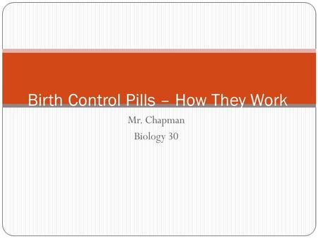 Mr. Chapman Biology 30 Birth Control Pills – How They Work.