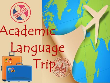 Academic Language Trip. Academic Language Trip 2014 -2015 Toulouse - Barcelona February 27 th – March 9 th 2015.