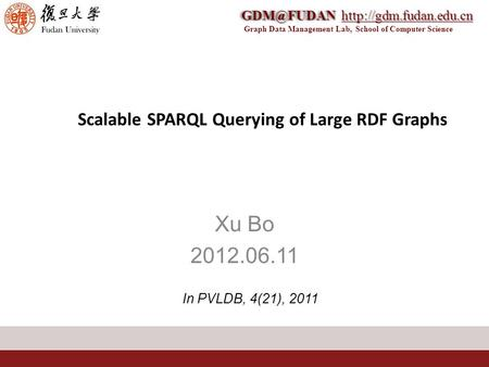 Graph Data Management Lab, School of Computer Scalable SPARQL Querying of Large RDF Graphs Xu Bo 2012.06.11.
