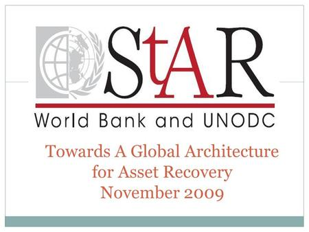 1 Towards A Global Architecture for Asset Recovery November 2009.