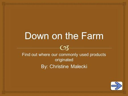 Find out where our commonly used products originated By: Christine Malecki.