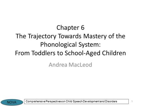 Chapter 6 The Trajectory Towards Mastery of the Phonological System: From Toddlers to School-Aged Children Andrea MacLeod.