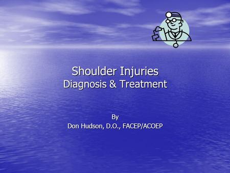 Shoulder Injuries Diagnosis & Treatment By Don Hudson, D.O., FACEP/ACOEP.