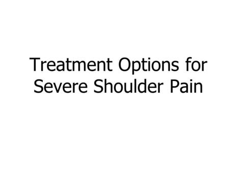 Treatment Options for Severe Shoulder Pain. Anatomy of the Shoulder Made up of 3 bones: Scapula (shoulder blade) Humerus (upper arm bone) Clavicle (collarbone)