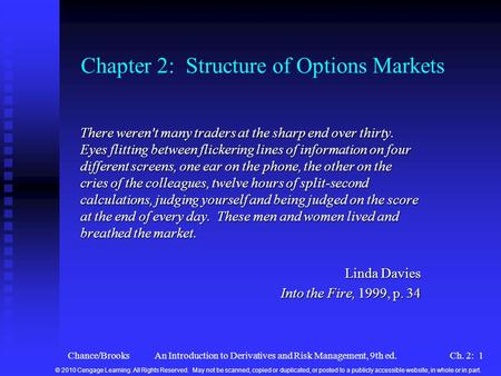Chance/BrooksAn Introduction to Derivatives and Risk Management, 9th ed.Ch. 2: 1 Chapter 2: Structure of Options Markets There weren't many traders at.