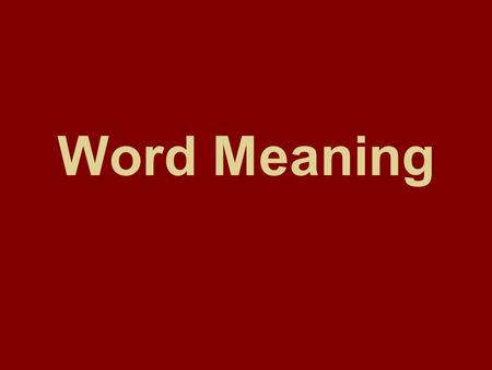 Word Meaning. Two approaches to word meaning Meaning and Notion Types of word meaning Types of morpheme meaning Motivation.