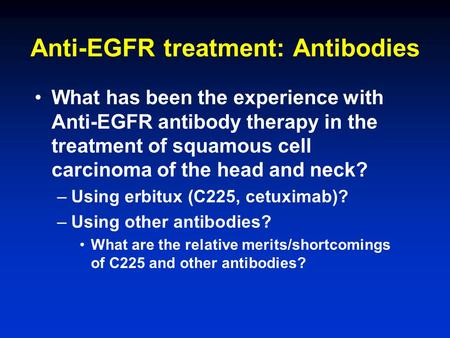 Anti-EGFR treatment: Antibodies What has been the experience with Anti-EGFR antibody therapy in the treatment of squamous cell carcinoma of the head and.