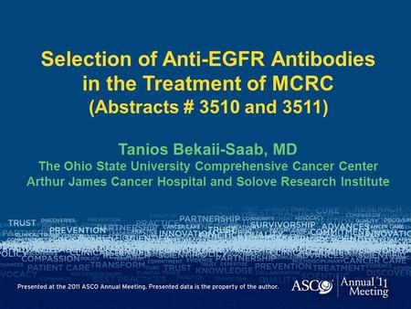 Selection of Anti-EGFR Antibodies in the Treatment of MCRC (Abstracts # 3510 and 3511) Tanios Bekaii-Saab, MD The Ohio State University Comprehensive.