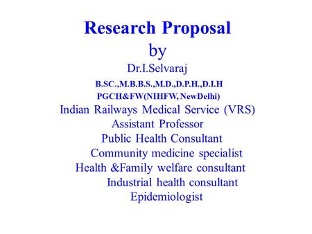 Research Proposal by Dr. I. Selvaraj B. SC. ,M. B. B. S. ,M. D. ,D. P