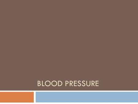 BLOOD PRESSURE. Blood Pressure  Definition:  The measurement of the force exerted by the heart against the arterial walls when the heart contracts and.