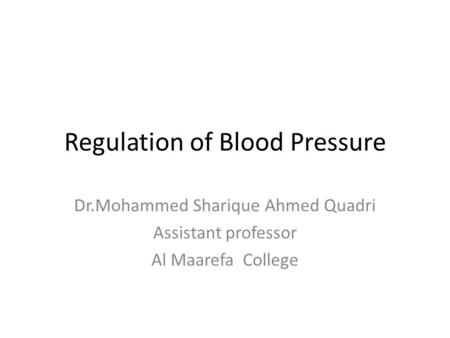 Regulation of Blood Pressure Dr.Mohammed Sharique Ahmed Quadri Assistant professor Al Maarefa College.