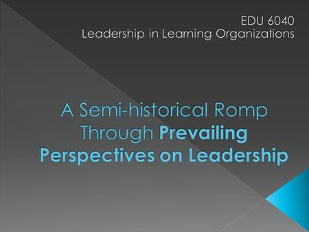 A Semi-historical Romp Through Prevailing Perspectives on Leadership