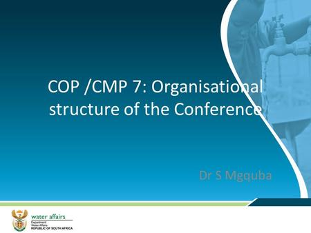 COP /CMP 7: Organisational structure of the Conference Dr S Mgquba.