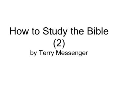 How to Study the Bible (2) by Terry Messenger. How to Study the Bible (2) Keep reminding them of these things. Warn them before God against quarreling.