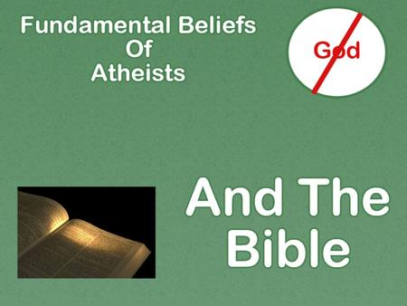 Atheism: lack of belief in gods  believe God would make self clearly known if existed  Jn. 17:20; Rom. 10:17 faith, hearing word  Heb. 2:3-4 miracles.