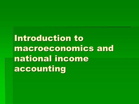 Introduction to macroeconomics and national income accounting.