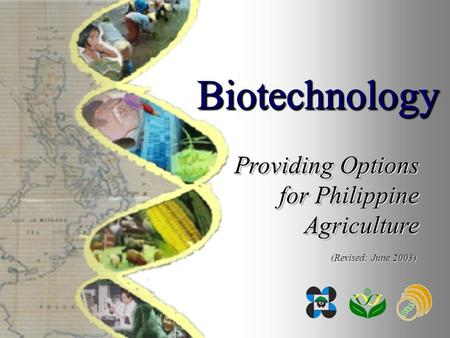 Providing Options for Philippine <strong>Agriculture</strong> BiotechnologyBiotechnology (Revised: June 2003)