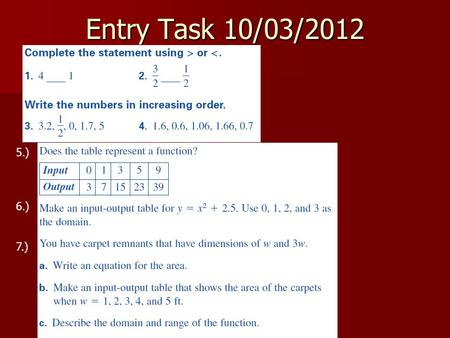 Entry Task 10/03/2012 5.) 6.) 7.). Algebra 1 Section 2.1 Objective: Graph and compare real numbers using a number line.