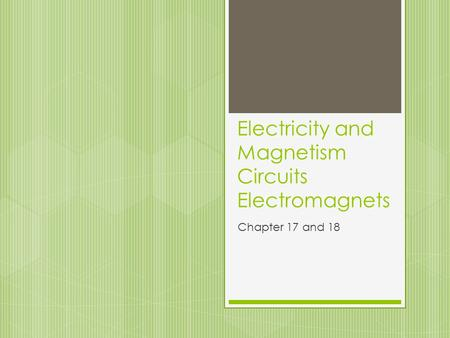 Electricity and Magnetism Circuits Electromagnets Chapter 17 and 18.