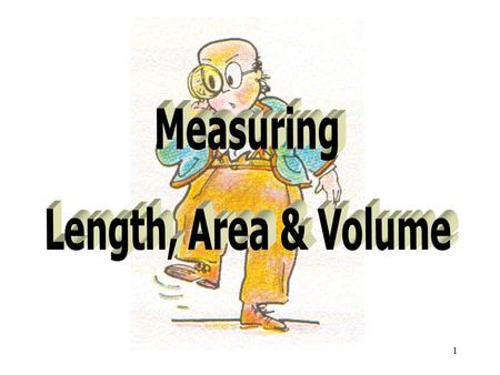 1. 2 Objectives To identify mm, cm as sub-multiples of the metre and km as a multiple of the metre To state the SI units of length, area and volume To.