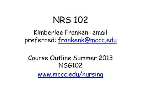 NRS 102 Kimberlee Franken-  preferred: Course Outline Summer 2013 NSG102