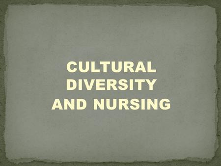 CULTURAL DIVERSITY AND NURSING. Define key terms. Describe the characteristics and components of culture. Discuss the impact of cultural beliefs on illness.
