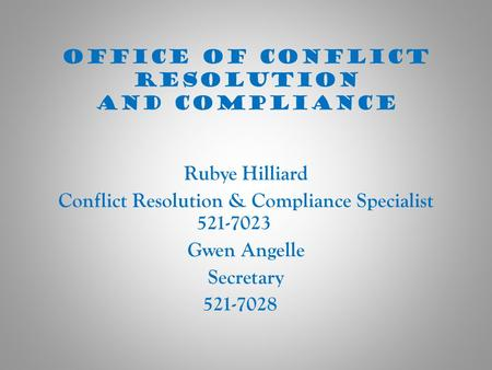 Office of Conflict Resolution and Compliance Rubye Hilliard Conflict Resolution & Compliance Specialist 521-7023 Gwen Angelle Secretary 521-7028.