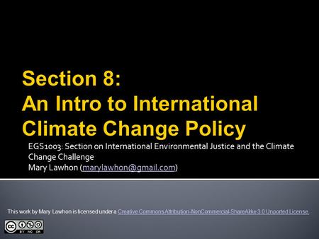 EGS1003: Section on International Environmental Justice and the Climate Change Challenge Mary Lawhon This work.