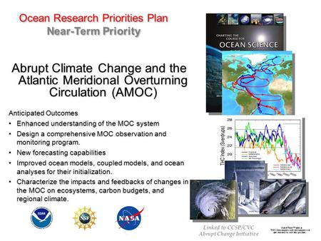 Ocean Research Priorities Plan Near-Term Priority Abrupt Climate Change and the Atlantic Meridional Overturning Circulation (AMOC) Anticipated Outcomes.