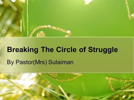 Breaking The Circle of Struggle By Pastor(Mrs) Sulaiman.