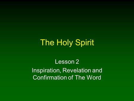 The Holy Spirit Lesson 2 Inspiration, Revelation and Confirmation of The Word.