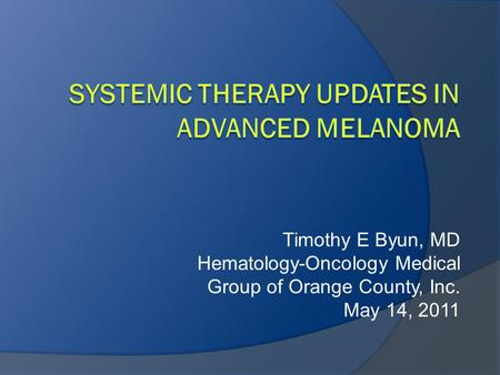 Timothy E Byun, MD Hematology-Oncology Medical Group of Orange County, Inc. May 14, 2011.
