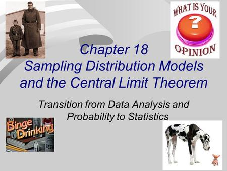 Chapter 18 Sampling Distribution Models and the Central Limit Theorem Transition from Data Analysis and Probability to Statistics.