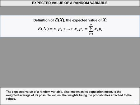 EXPECTED VALUE OF A RANDOM VARIABLE 1 The expected value of a random variable, also known as its population mean, is the weighted average of its possible.