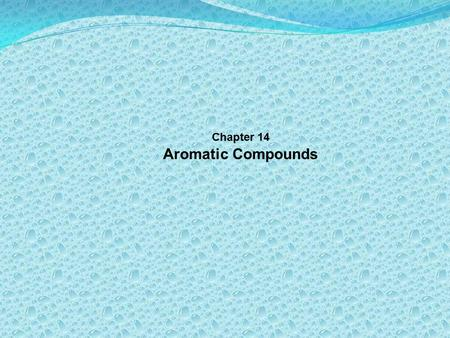Chapter 14 Aromatic Compounds. Benzene – a remarkable compound Discovered by Faraday 1825 Formula C6H6 Highly unsaturated, but remarkably stable Whole.