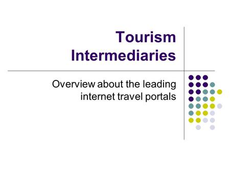 Tourism Intermediaries Overview about the leading internet travel portals.