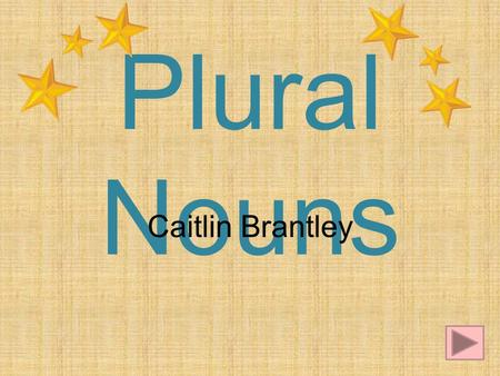 Plural Nouns Caitlin Brantley. Content Area – English Grade Level – Kindergarten Summary – The purpose of this instructional PowerPoint is to teach students.