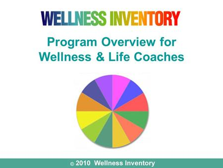 Program Overview for Wellness & Life Coaches. Whole-Person Assessment & Life-Balance Program Whole-Person Assessment & Life-Balance Program.